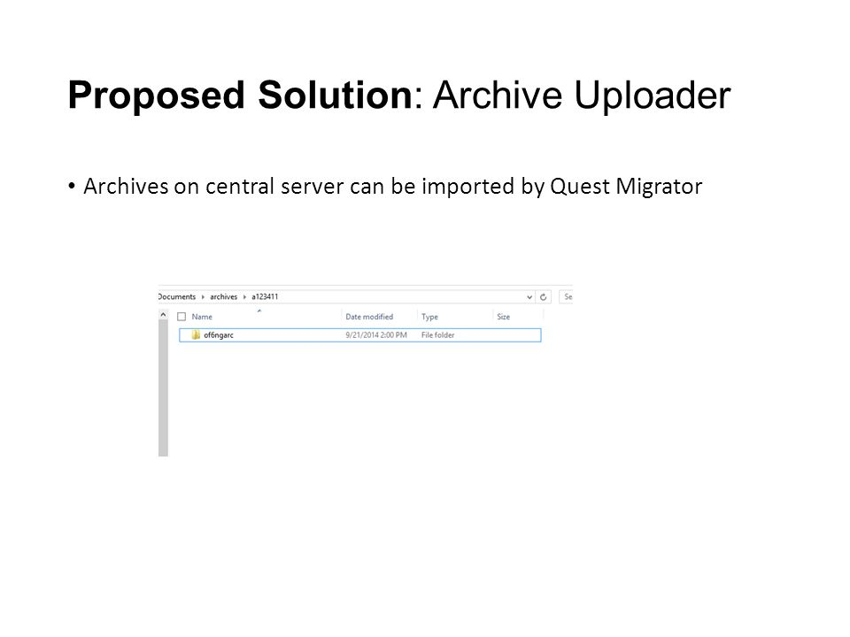 Proposed Solution: Archive Uploader Archives on central server can be imported by Quest Migrator