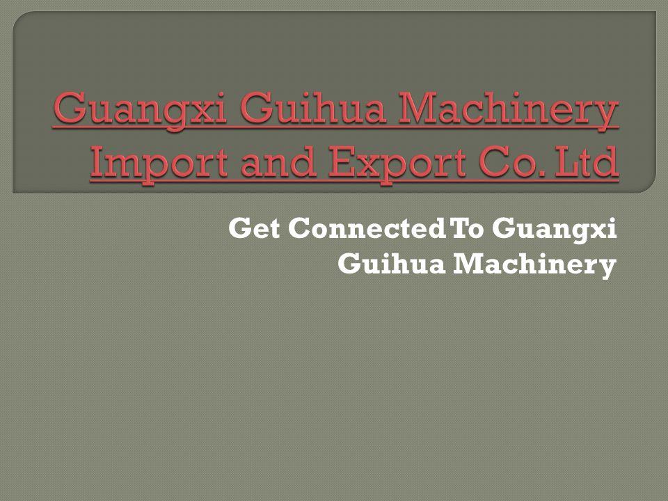Get Connected To Guangxi Guihua Machinery