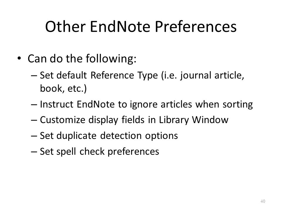 40 Other EndNote Preferences Can do the following: – Set default Reference Type (i.e.
