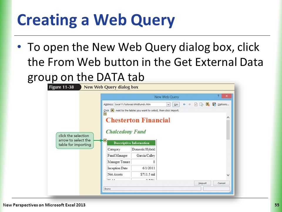 XP New Perspectives on Microsoft Excel 201355 Creating a Web Query To open the New Web Query dialog box, click the From Web button in the Get External Data group on the DATA tab
