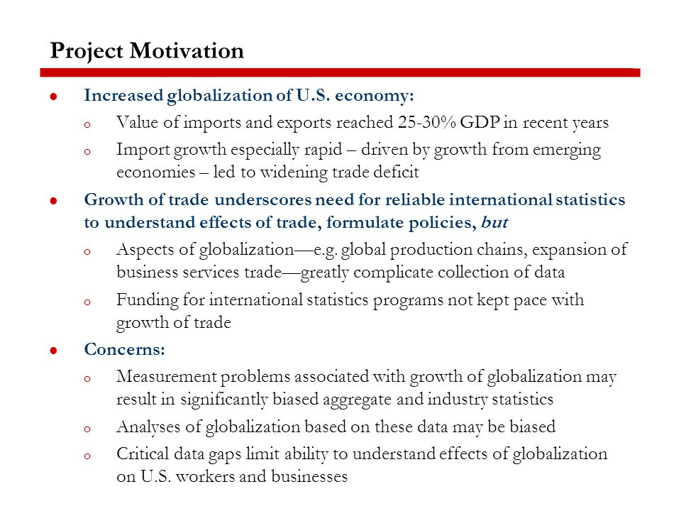 Project Motivation Increased globalization of U.S.