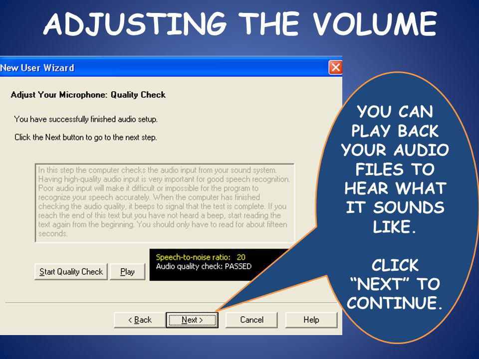 ADJUSTING THE VOLUME YOU CAN PLAY BACK YOUR AUDIO FILES TO HEAR WHAT IT SOUNDS LIKE.