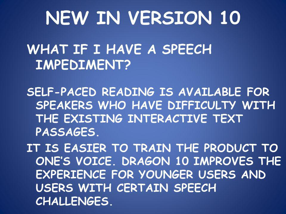 NEW IN VERSION 10 WHAT IF I HAVE A SPEECH IMPEDIMENT.