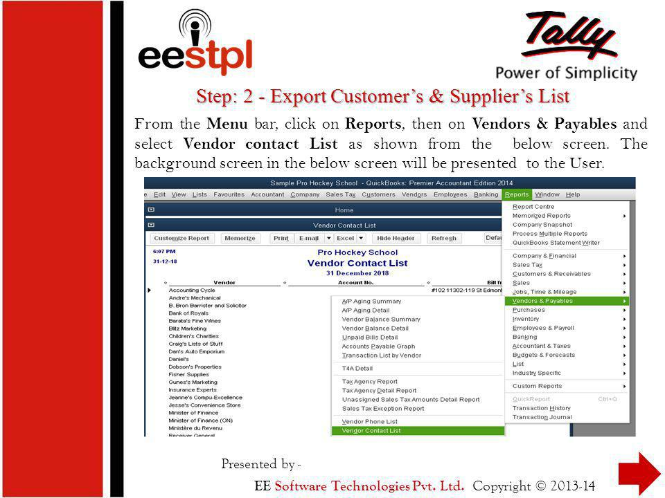 From the Menu bar, click on Reports, then on Vendors & Payables and select Vendor contact List as shown from the below screen.