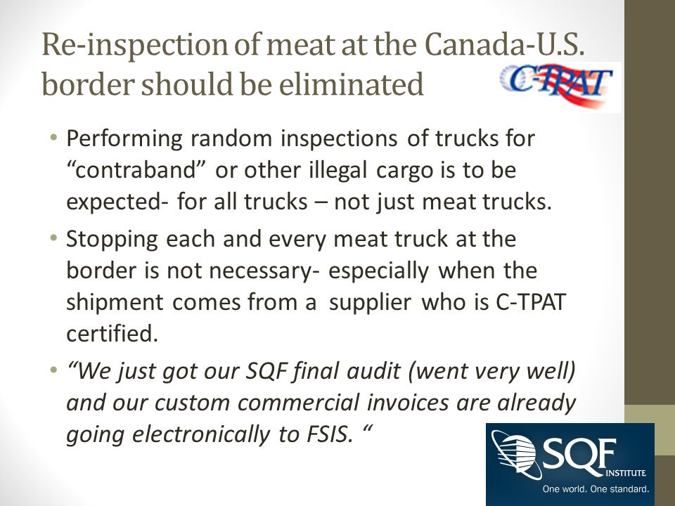 "Re-inspection of meat at the Canada-U.S. border should be eliminated Performing random inspections of trucks for ""contraband"" or other illegal cargo i"