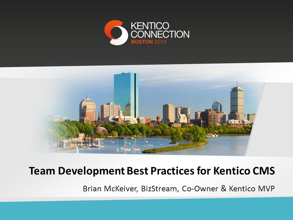 Team Development Best Practices for Kentico CMS Brian McKeiver, BizStream, Co-Owner & Kentico MVP