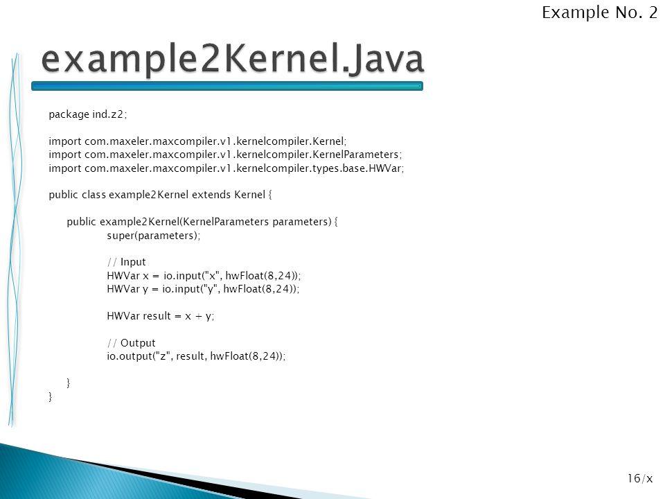 16/x package ind.z2; import com.maxeler.maxcompiler.v1.kernelcompiler.Kernel; import com.maxeler.maxcompiler.v1.kernelcompiler.KernelParameters; impor