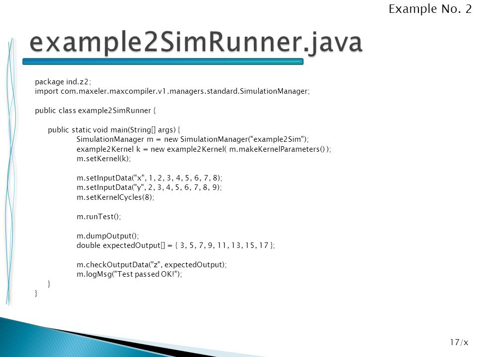 17/x package ind.z2; import com.maxeler.maxcompiler.v1.managers.standard.SimulationManager; public class example2SimRunner { public static void main(S