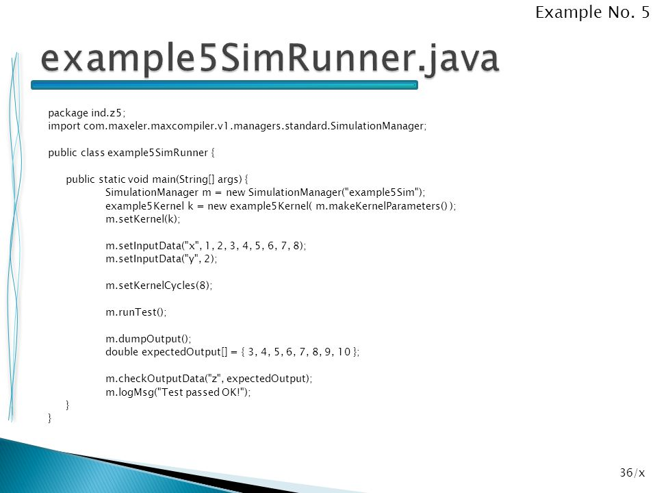 36/x package ind.z5; import com.maxeler.maxcompiler.v1.managers.standard.SimulationManager; public class example5SimRunner { public static void main(S