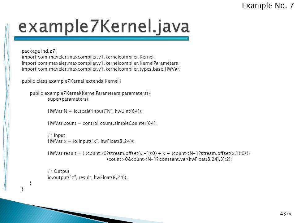 43/x package ind.z7; import com.maxeler.maxcompiler.v1.kernelcompiler.Kernel; import com.maxeler.maxcompiler.v1.kernelcompiler.KernelParameters; impor