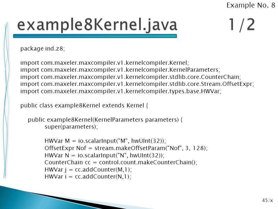 45/x package ind.z8; import com.maxeler.maxcompiler.v1.kernelcompiler.Kernel; import com.maxeler.maxcompiler.v1.kernelcompiler.KernelParameters; impor