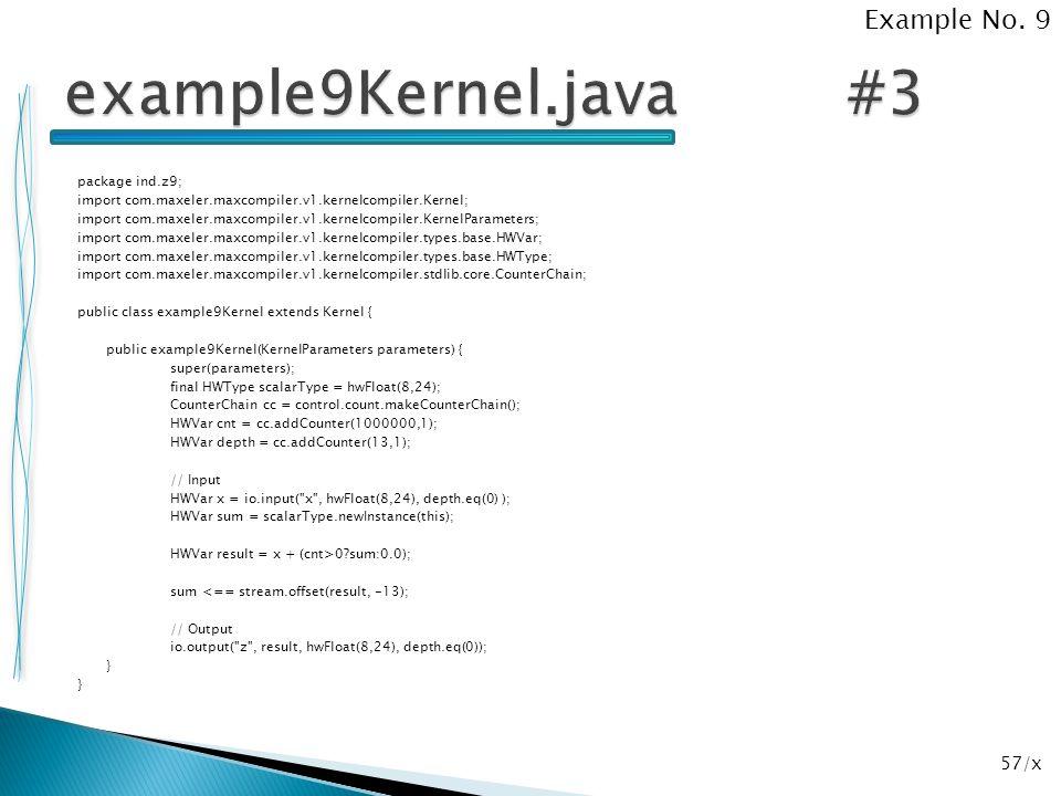 57/x package ind.z9; import com.maxeler.maxcompiler.v1.kernelcompiler.Kernel; import com.maxeler.maxcompiler.v1.kernelcompiler.KernelParameters; impor
