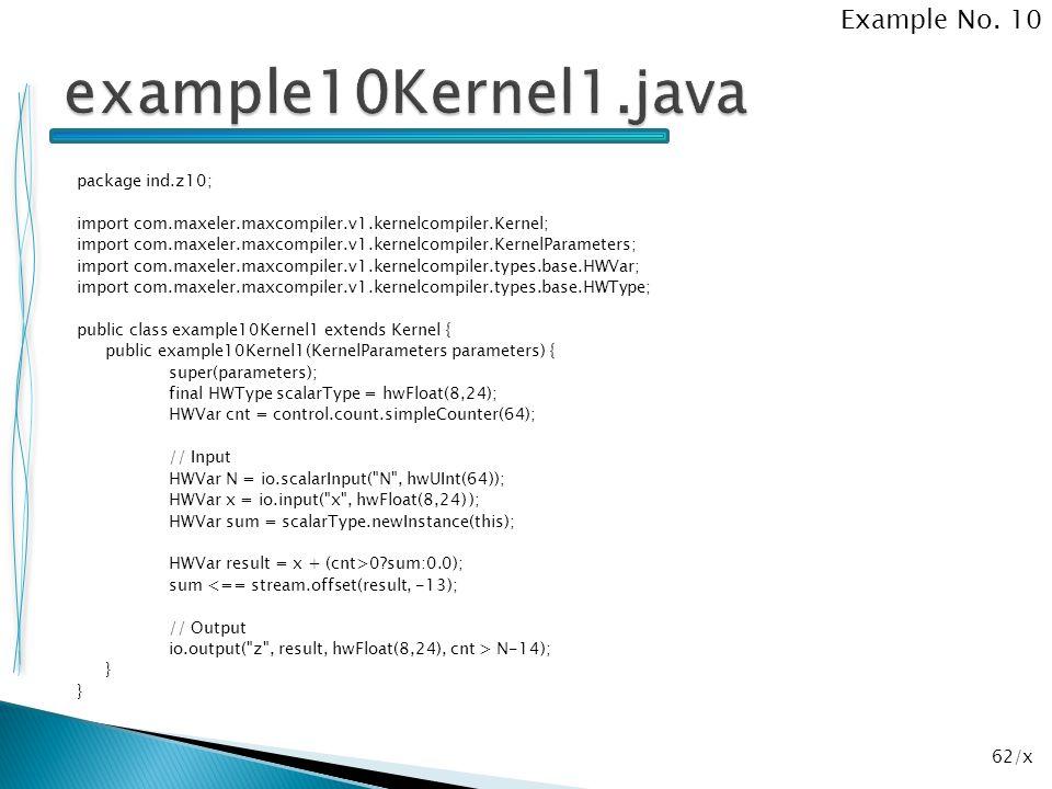 62/x package ind.z10; import com.maxeler.maxcompiler.v1.kernelcompiler.Kernel; import com.maxeler.maxcompiler.v1.kernelcompiler.KernelParameters; impo