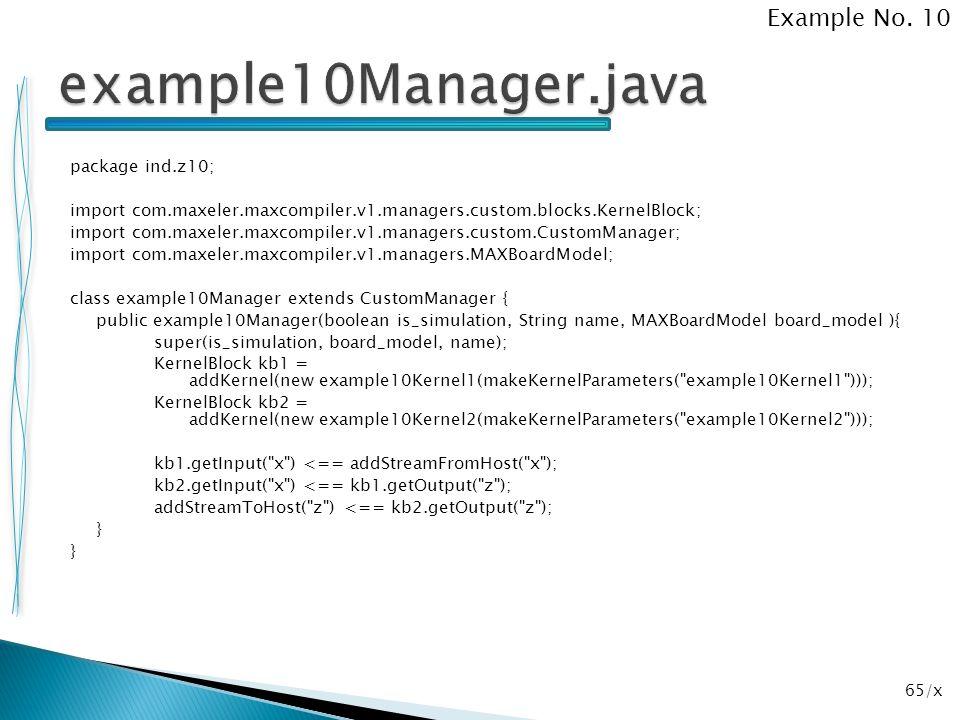 65/x package ind.z10; import com.maxeler.maxcompiler.v1.managers.custom.blocks.KernelBlock; import com.maxeler.maxcompiler.v1.managers.custom.CustomMa