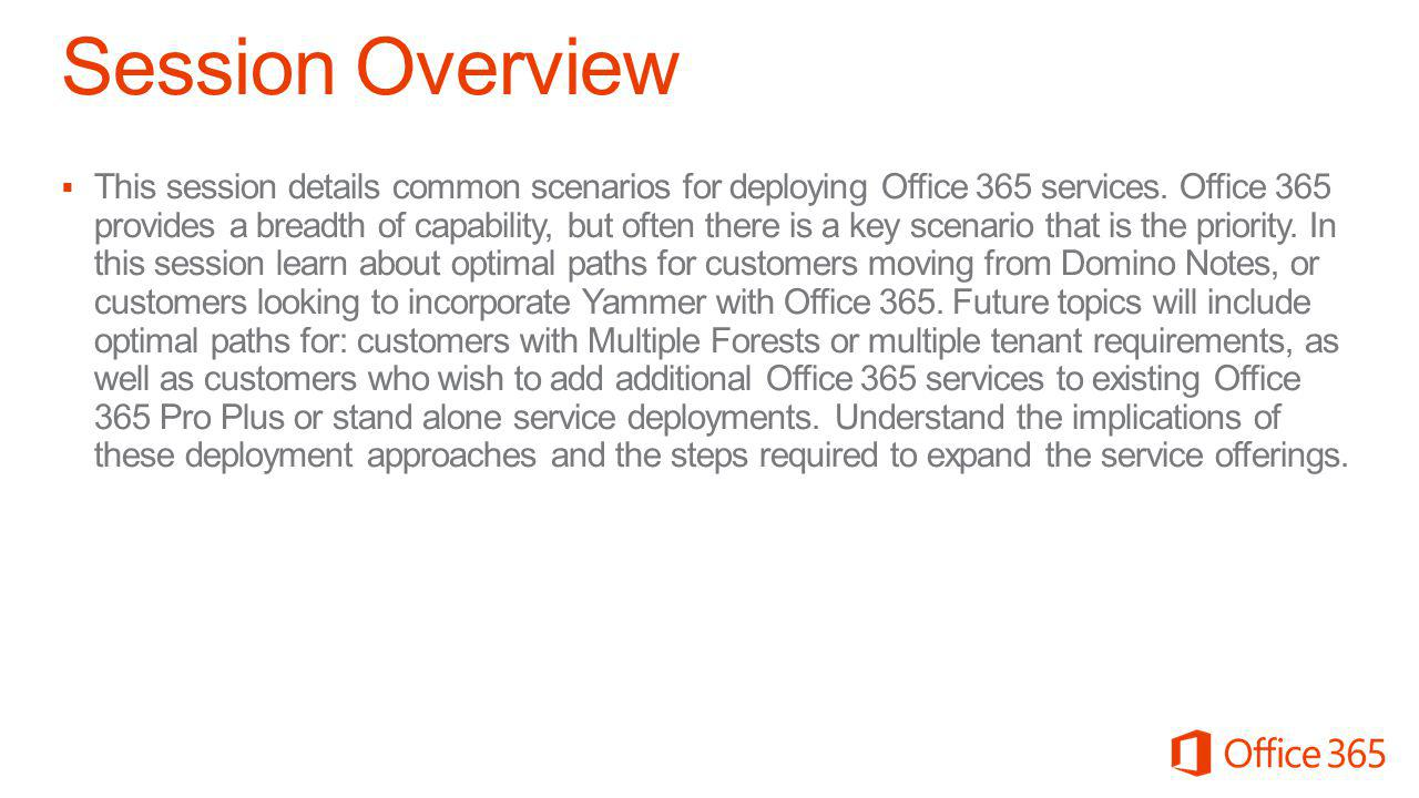  This session details common scenarios for deploying Office 365 services.