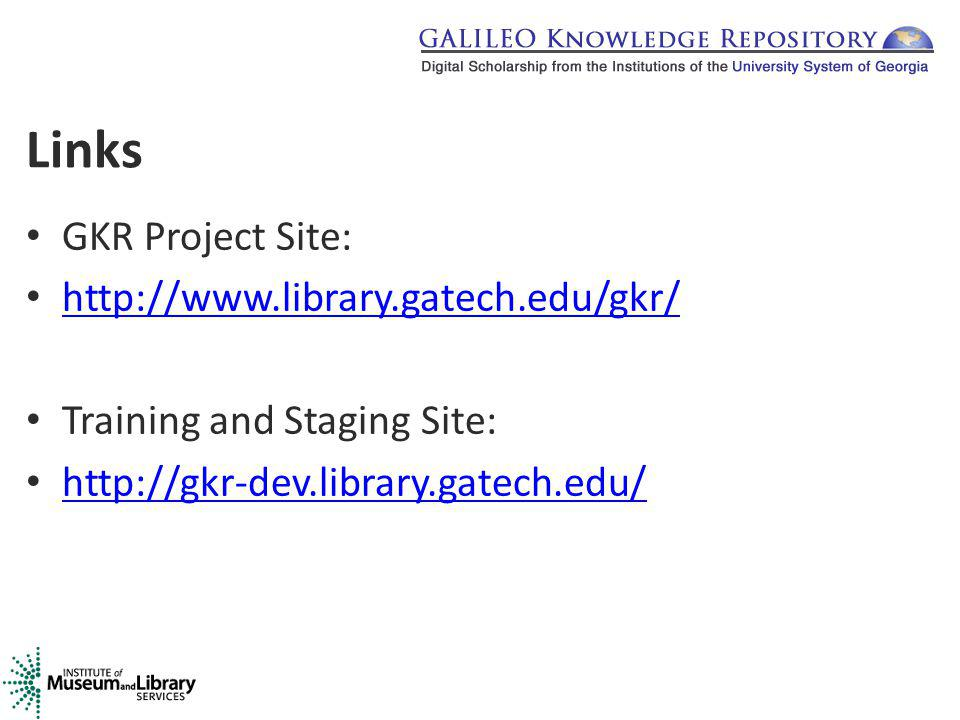 Links GKR Project Site: http://www.library.gatech.edu/gkr/ Training and Staging Site: http://gkr-dev.library.gatech.edu/