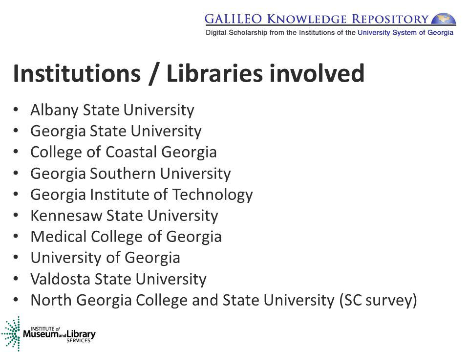 Institutions / Libraries involved Albany State University Georgia State University College of Coastal Georgia Georgia Southern University Georgia Institute of Technology Kennesaw State University Medical College of Georgia University of Georgia Valdosta State University North Georgia College and State University (SC survey)
