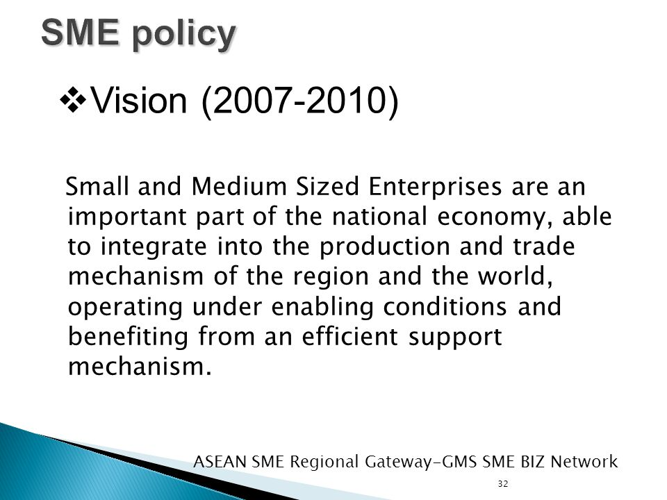 32 Small and Medium Sized Enterprises are an important part of the national economy, able to integrate into the production and trade mechanism of the region and the world, operating under enabling conditions and benefiting from an efficient support mechanism.