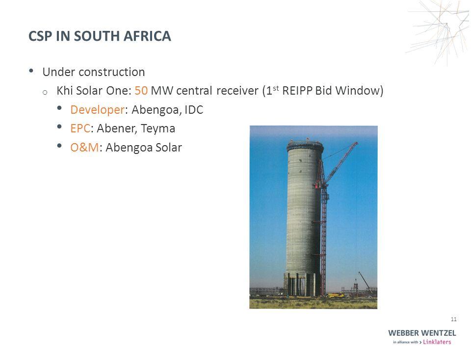 CSP IN SOUTH AFRICA Under construction o Khi Solar One: 50 MW central receiver (1 st REIPP Bid Window) Developer: Abengoa, IDC EPC: Abener, Teyma O&M: Abengoa Solar 11