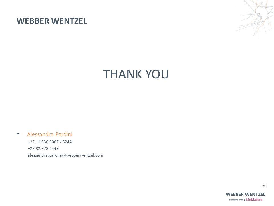 WEBBER WENTZEL Alessandra Pardini 22 +27 11 530 5007 / 5244 +27 82 978 4449 alessandra.pardini@webberwentzel.com THANK YOU