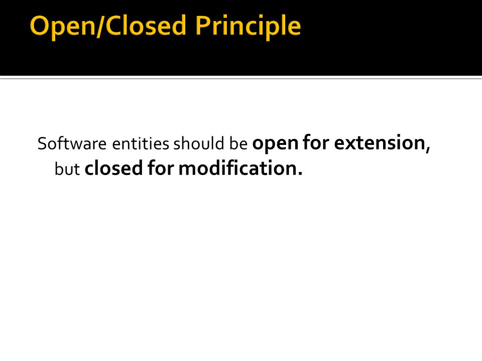 Software entities should be open for extension, but closed for modification.