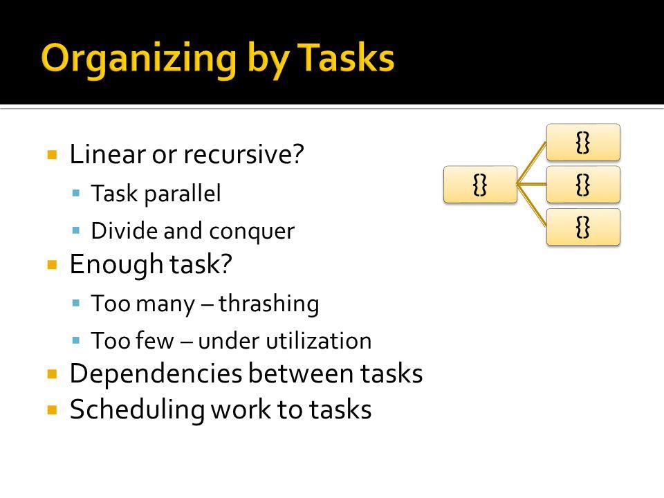  Work per task. Small workloads  Variable workloads  Dependencies between tasks.