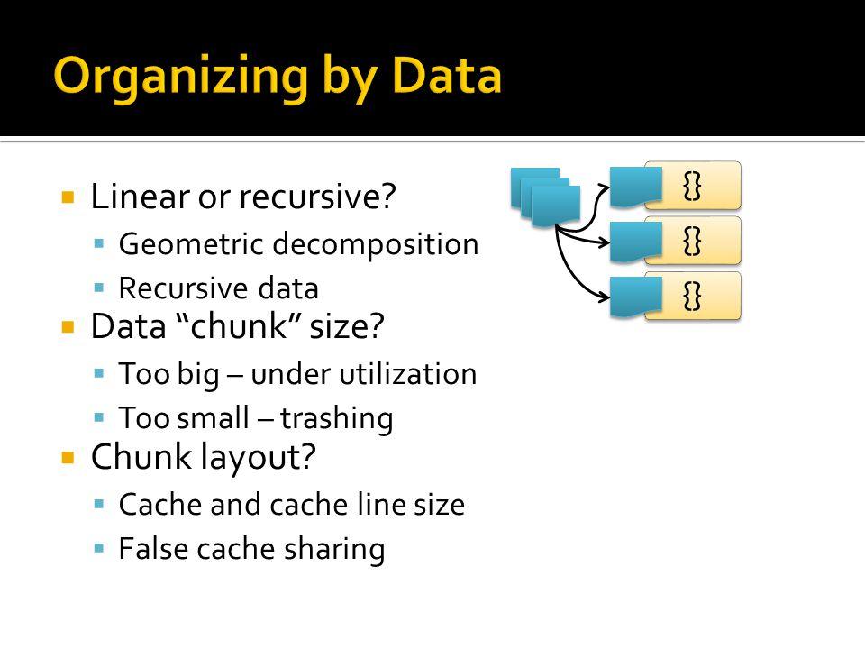  Linear or recursive.  Geometric decomposition  Recursive data  Data chunk size.