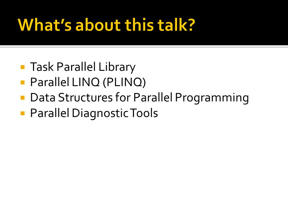  Data parallelism: The Parallel Class  Parallel  For  For<>  Foreach  Invoke