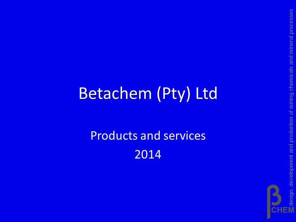 Betachem (Pty) Ltd Products and services 2014 design, development and production of mining chemicals and mineral processes