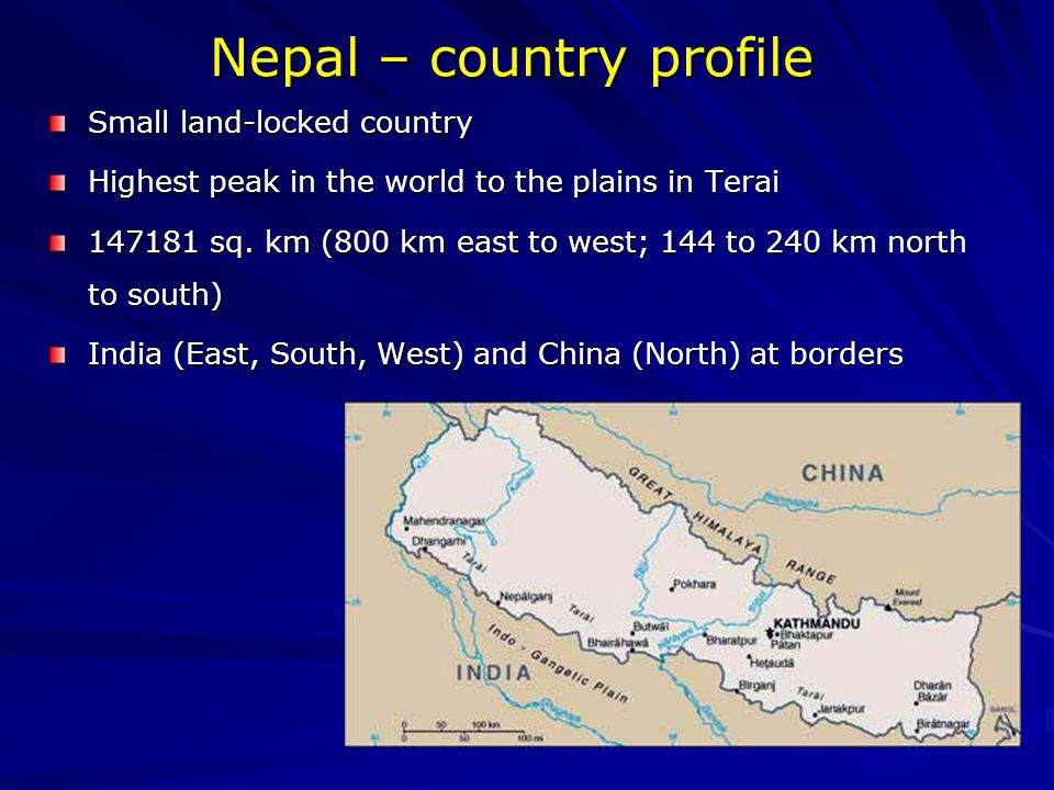 Nepal – country profile Small land-locked country Highest peak in the world to the plains in Terai 147181 sq.