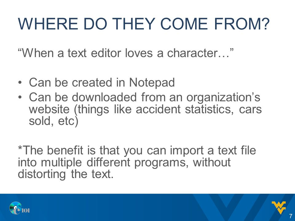 "WHERE DO THEY COME FROM? ""When a text editor loves a character…"" Can be created in Notepad Can be downloaded from an organization's website (things li"