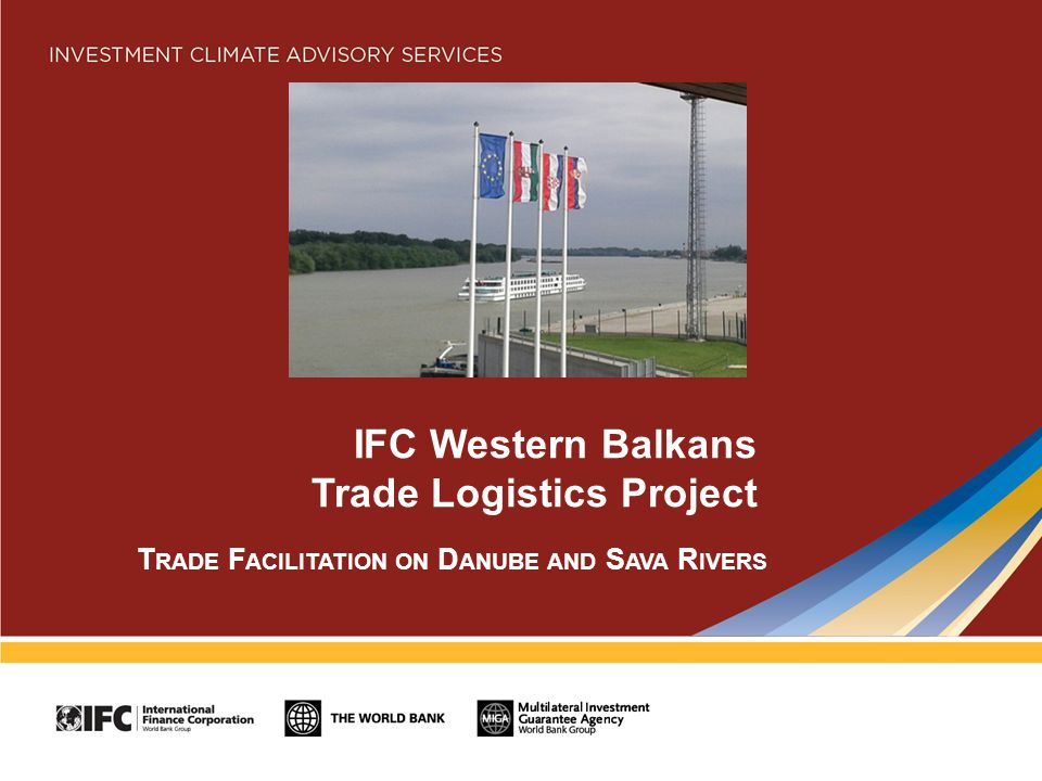 IFC Western Balkans Trade Logistics Project T RADE F ACILITATION ON D ANUBE AND S AVA R IVERS