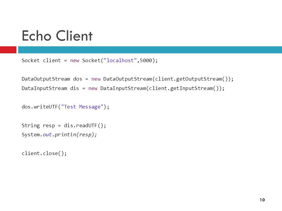 10 Echo Client Socket client = new Socket(