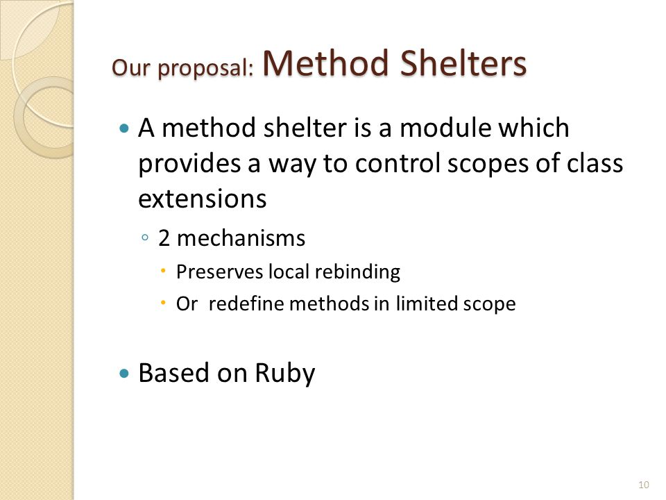 Our proposal: Method Shelters A method shelter is a module which provides a way to control scopes of class extensions ◦ 2 mechanisms  Preserves local