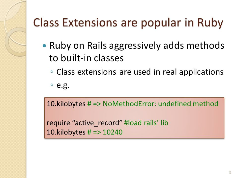 Class Extensions are popular in Ruby Ruby on Rails aggressively adds methods to built-in classes ◦ Class extensions are used in real applications ◦ e.