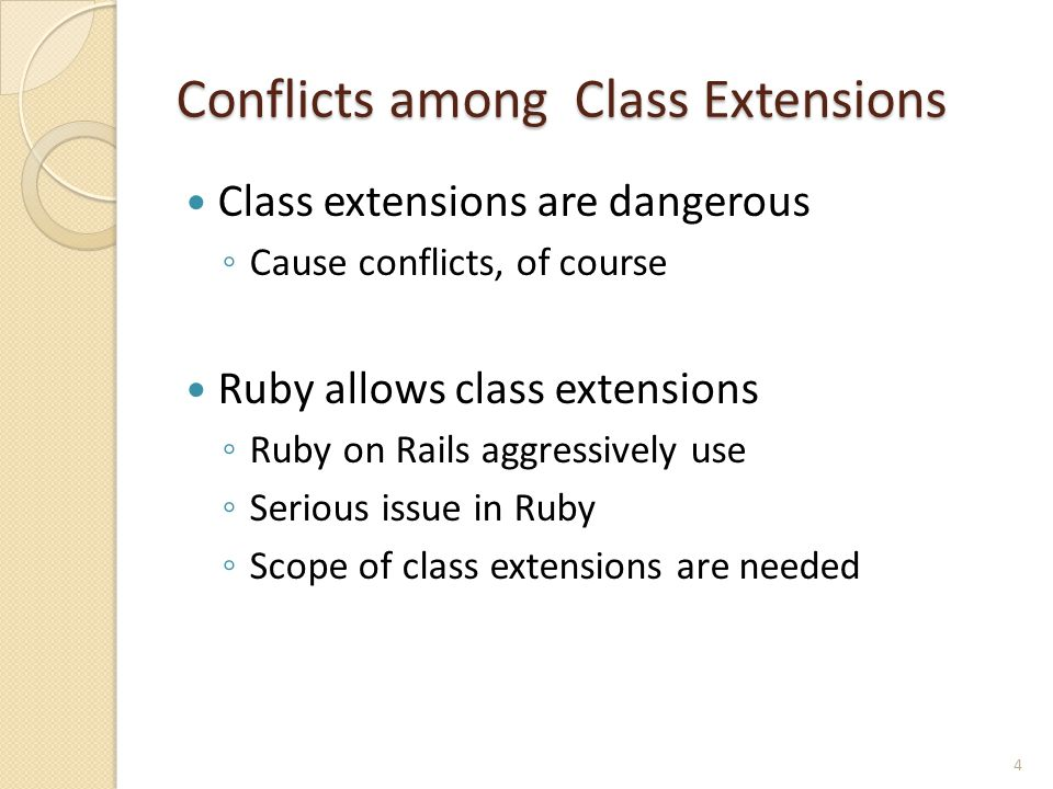 Conflicts among Class Extensions Class extensions are dangerous ◦ Cause conflicts, of course Ruby allows class extensions ◦ Ruby on Rails aggressively