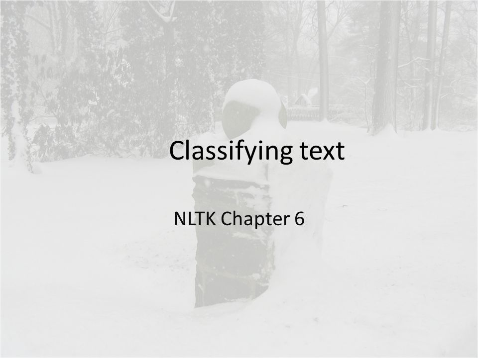 Chapter 6 topics How can we identify particular features of language data that are salient for classifying it.
