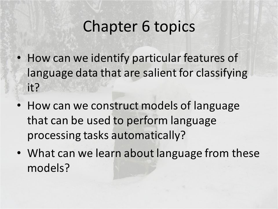 Chapter 6 topics How can we identify particular features of language data that are salient for classifying it? How can we construct models of language