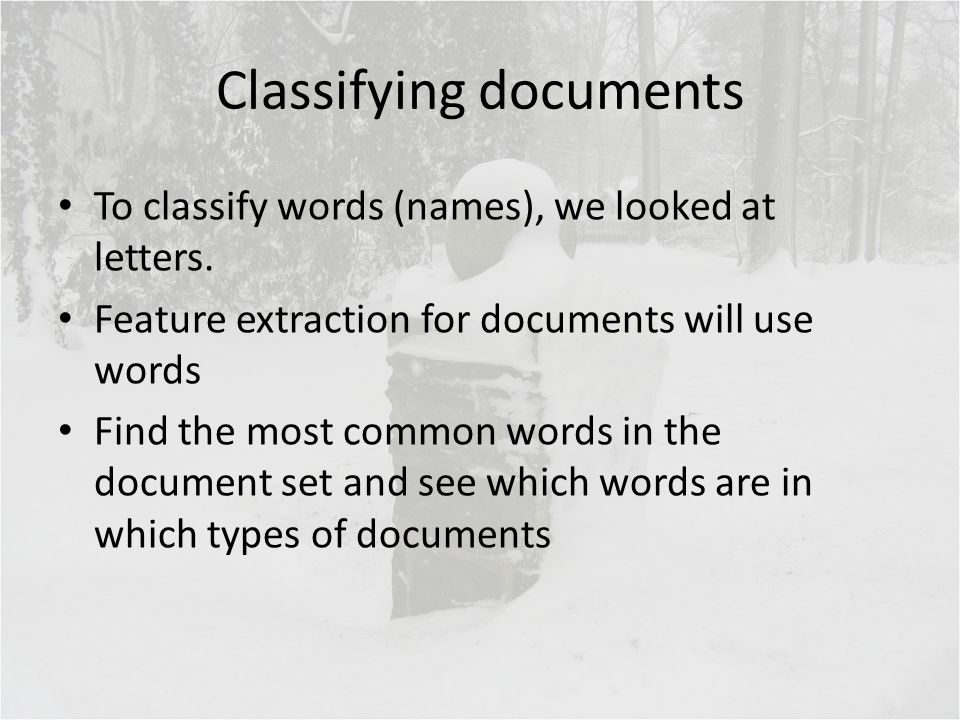 Classifying documents To classify words (names), we looked at letters. Feature extraction for documents will use words Find the most common words in t