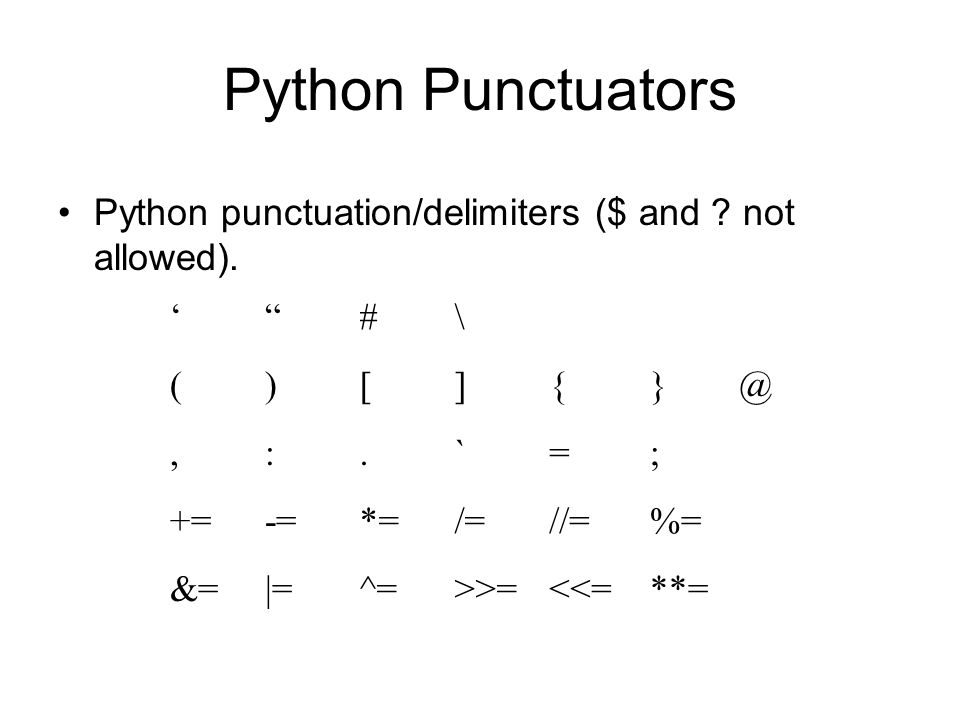 "Python Punctuators Python punctuation/delimiters ($ and ? not allowed). '""#\ ()[]{}@,:.`=; +=-=*=/=//=%= &=