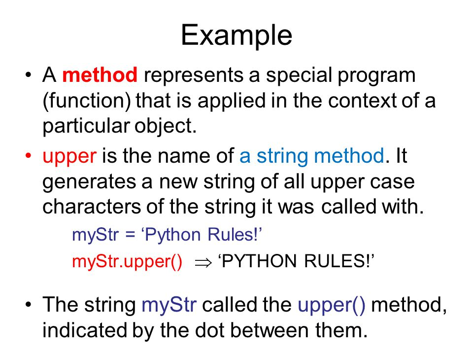 Example A method represents a special program (function) that is applied in the context of a particular object. upper is the name of a string method.