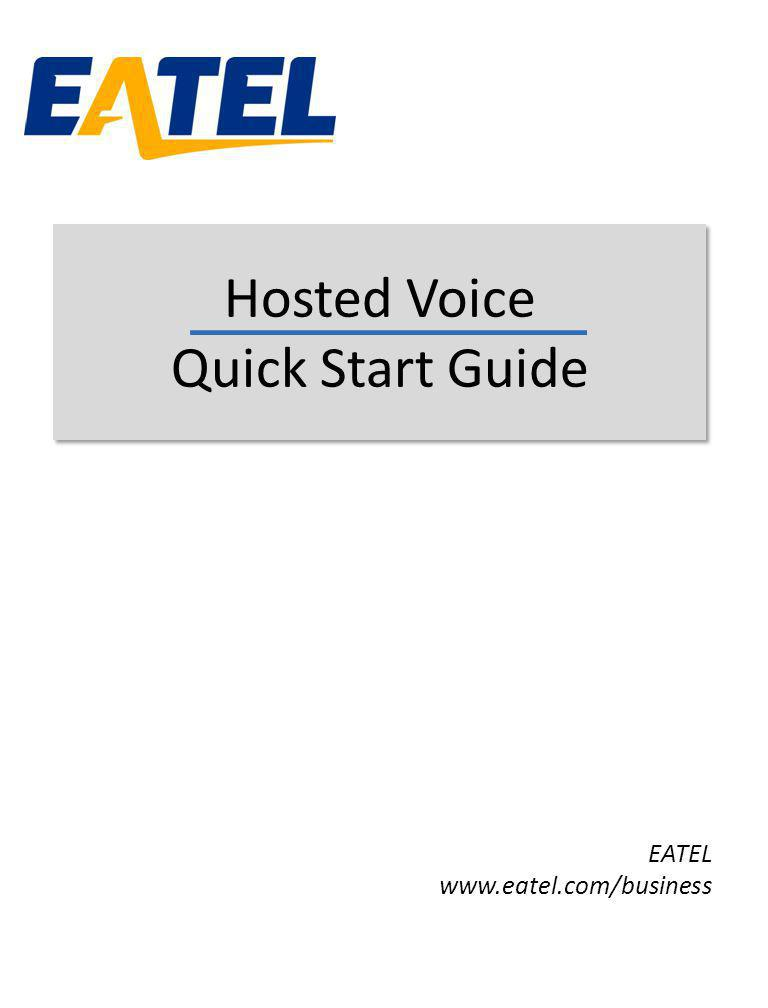 Hosted Voice Quick Start Guide EATEL www.eatel.com/business