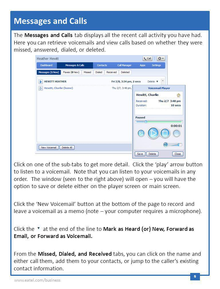 Messages and Calls The Messages and Calls tab displays all the recent call activity you have had. Here you can retrieve voicemails and view calls base