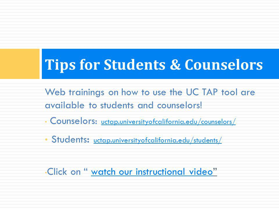 Tips for Students & Counselors Web trainings on how to use the UC TAP tool are available to students and counselors! Counselors: uctap.universityofcal