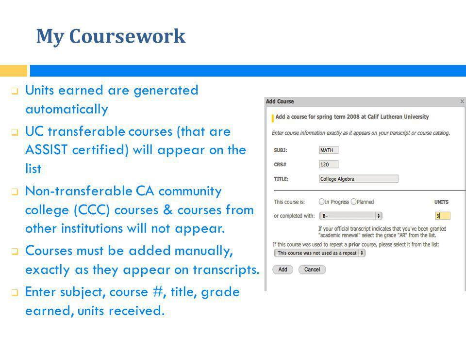 My Coursework  Units earned are generated automatically  UC transferable courses (that are ASSIST certified) will appear on the list  Non-transfera