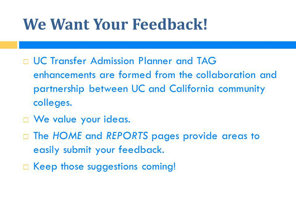 We Want Your Feedback!  UC Transfer Admission Planner and TAG enhancements are formed from the collaboration and partnership between UC and Californi