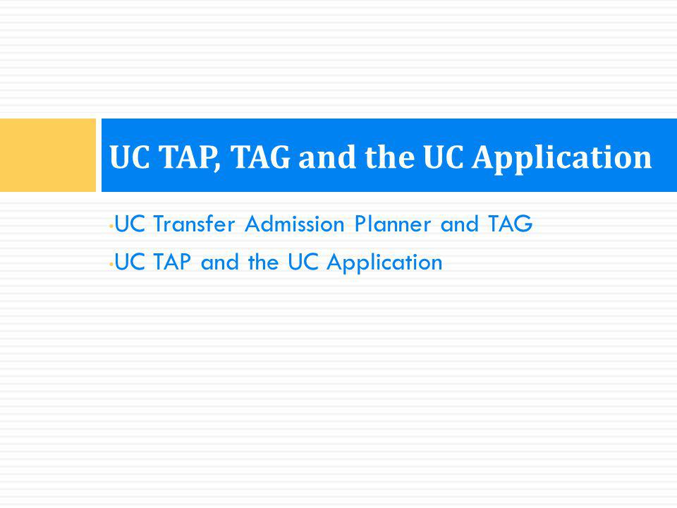 UC Transfer Admission Planner and TAG UC TAP and the UC Application UC TAP, TAG and the UC Application
