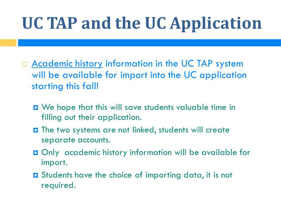 UC TAP and the UC Application  Academic history information in the UC TAP system will be available for import into the UC application starting this f
