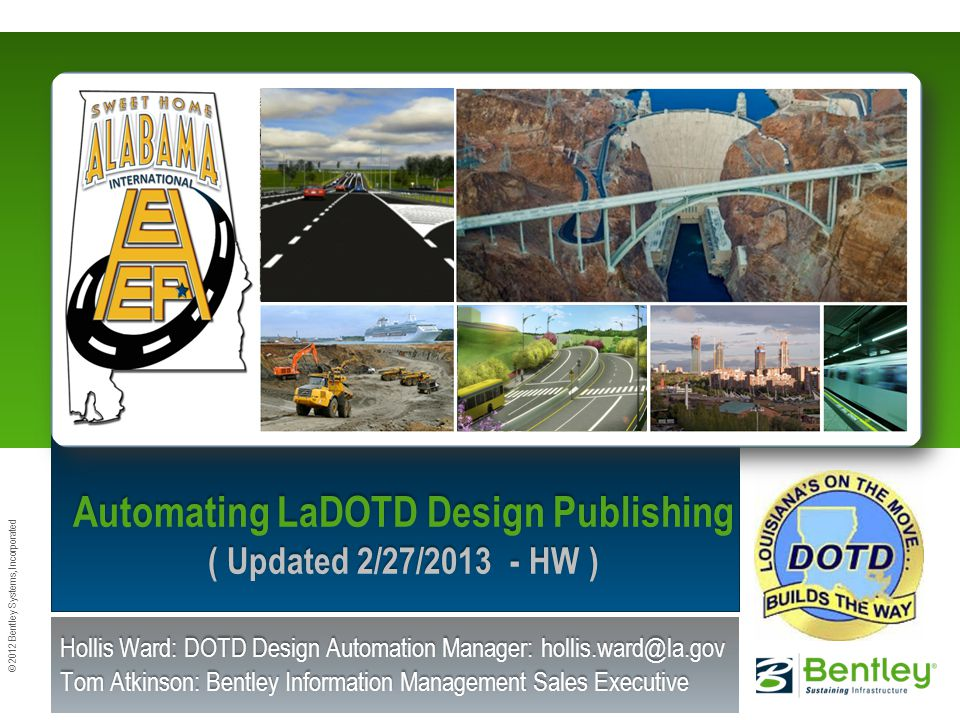 © 2012 Bentley Systems, Incorporated 1 | WWW.BENTLEY.COM © 2012 Bentley Systems, Incorporated Automating LaDOTD Design Publishing ( Updated 2/27/2013