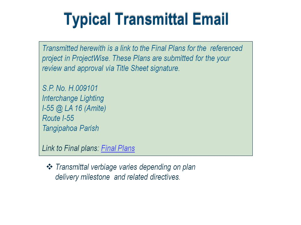 Typical Transmittal Email Transmitted herewith is a link to the Final Plans for the referenced project in ProjectWise. These Plans are submitted for t